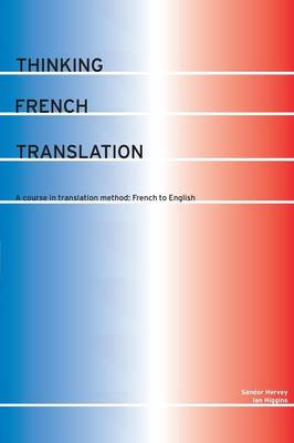 Thinking French Translation: A Course in Translation Method : French to English