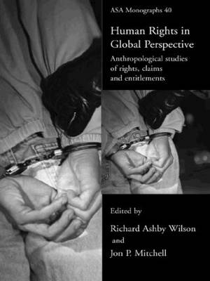 Human Rights in Global Perspective: Anthropological Studies of Rights, Claims and Entitlements