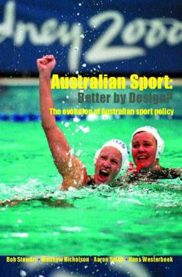 Australian Sport - Better by Design?: The Evolution of Australian Sport Policy