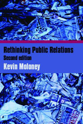 Rethinking Public Relations: The Spin and the Substance