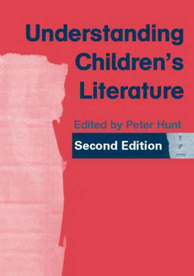 Understanding Children's Literature: Key Essays from the Second Edition of the International Companion Encyclopedia of Children's Literature