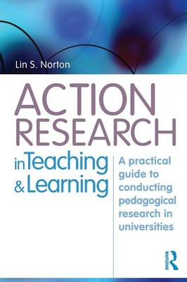 Action Research in Teaching and Learning: A Practical Guide to Conducting Pedagogical Research in Universities