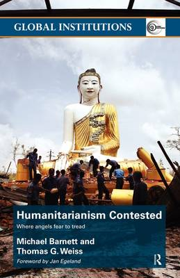 Humanitarianism Contested: Where Angels Fear to Tread