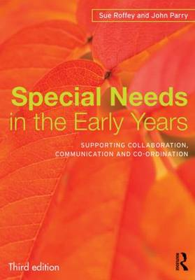 Special Needs in the Early Years: Supporting Collaboration, Communication and Co-ordination
