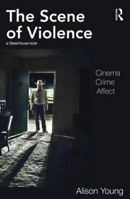 The Scene of Violence: Cinema, Crime, Affect