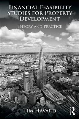 Financial Feasibility Studies for Property Development: Theory and Practice