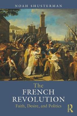 The French Revolution: Faith, Desire and Politics