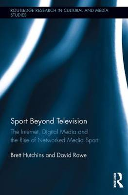 Sport Beyond Television: The Internet, Digital Media and the Rise of Networked Media Sport