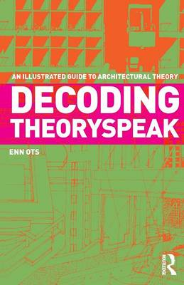 Decoding Theoryspeak: An Illustrated Guide to Architectural Theory