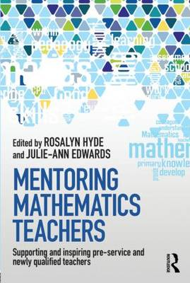 Mentoring Mathematics Teachers: Supporting and Inspiring Pre-Service and Newly Qualified Teachers