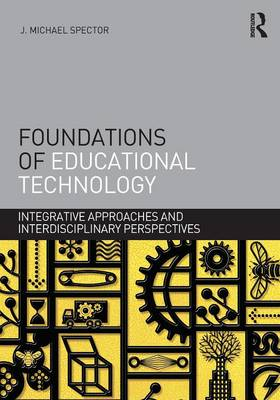 Foundations of Educational Technology: Integrative Approaches and Interdisciplinary Perspectives