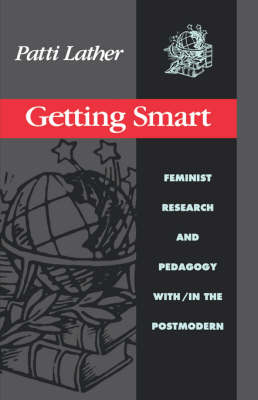 Getting Smart: Feminist Research and Pedagogy with/in the Postmodern