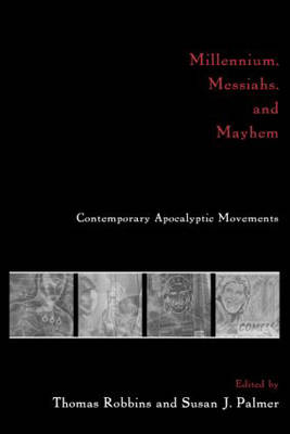 Millennium, Messiahs and Mayhem: Contemporary Apocalyptic Movements