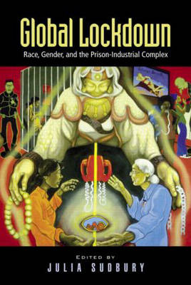 Global Lockdown: Race, Gender and the Prison-Industrial Complex