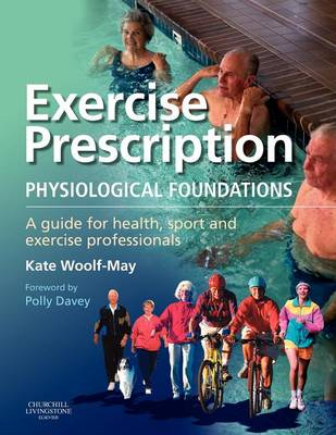 Exercise Prescription - The Physiological Foundations: A Guide for Health, Sport and Exercise Professionals