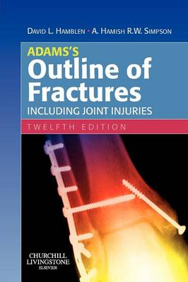Adamss Outline of Fractures: Including Joint Injuries