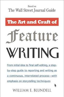 The Art and Craft of Feature Writing: Based on the Wall Street Journal: Based on the Wall Street Journal Guide