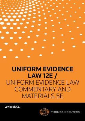 Uniform Evidence Law 12e / Uniform Evidence Law: Commentary and Materials 5e