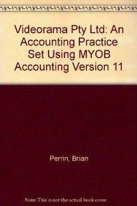 Videorama Pty Ltd: An Accounting Practice Set Using MYOB Accounting Version 11