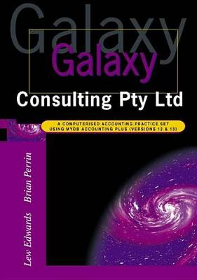 Galaxy Consulting Pty Ltd: A Computerised Accounting Practice Set Using Myob Accounting Plus Version 12 and 13
