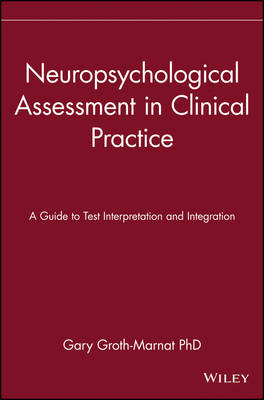 Neuropsychological Assessment in Clinical Practice: A  Guide to Test Interpretation and Integration