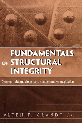 Fundamentals of Structural Integrity: Damage Tolerant Design and Nondestructive Evaluation