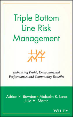 Triple Bottom Line Risk Management: Enhancing Profit, Environmental Performance and Community Benefit