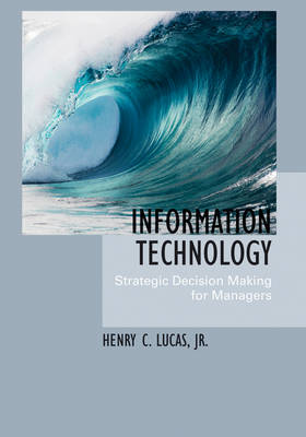 The Management of Information Technology: Strategic Decision Making for Managers