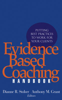 The Evidence Based Coaching Handbook: Putting Best Practices to Work for Your Clients