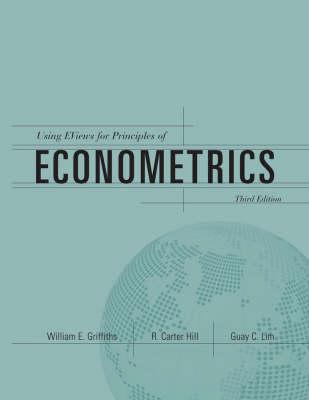 Using EViews for Principles of Econometrics: WITH e-Views Computing Handbook