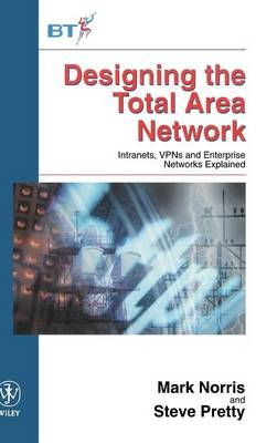 Designing the Total Area Network: Intranets, VPN's and Enterprise Networks Explained