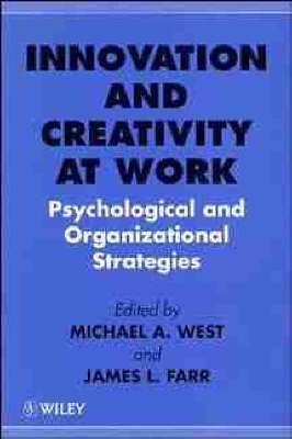 Innovation and Creativity at Work: Psychological and Organizational Strategies