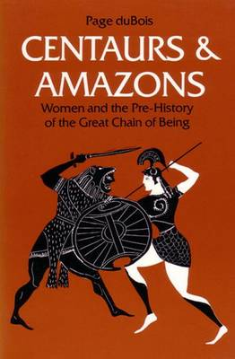 Centaurs and Amazons: Women and the Pre-History of the Great Chain of Being