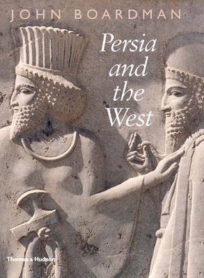 Persia and the West: An Archaeological Investigation of the Genesis of Achaemenid Persian Art