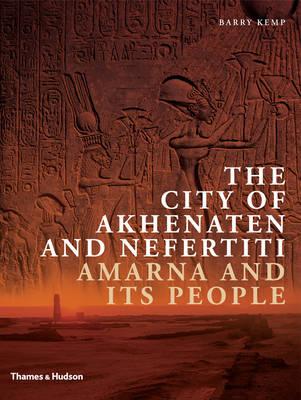 City Of Akhenaten And Nefertiti : Armana And Its People