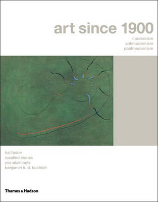 Art Since 1900: Modernism, Antimodernism and Postmodernism