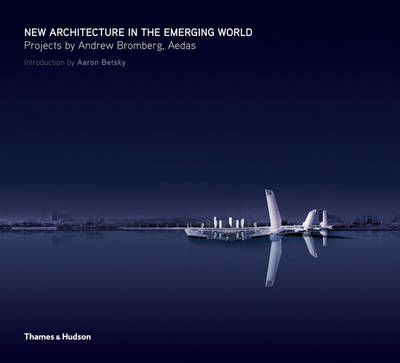 New Architecture in the Emerging World: Projects by Andrew Bromberg, AEDAS