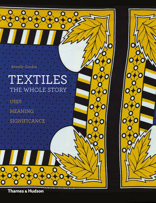 Textiles: The Whole Story: Uses * Meanings * Significance