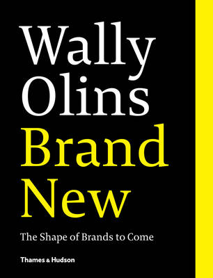 Wally Olins: Brand New: The Shape of Brands to Come