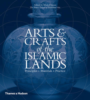 Arts and Crafts of the Islamic Lands: Principles Materials Practice