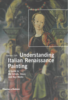 Understanding Italian Renaissance Painting: A Guide to the Artists, Ideas and Key Works