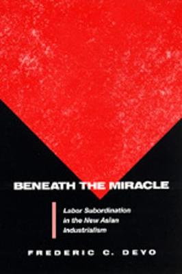 Beneath the Miracle: Labor Subordination in the New Asian Industrialism