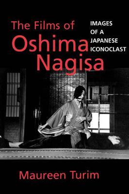 The Films of Oshima Nagisa: Images of a Japanese Iconoclast