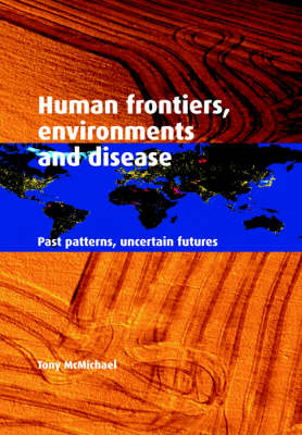 Human Frontiers, Environments and Disease: Past Patterns, Uncertain Futures