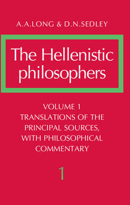 The Hellenistic Philosophers: Volume 1, Translations of the Principal Sources with Philosophical Commentary: v. 1