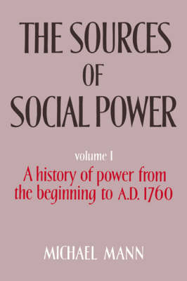 The Sources of Social Power: Volume 1, A History of Power from the Beginning to AD 1760: v. 1