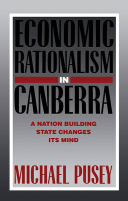 Economic Rationalism in Canberra: A Nation-Building State Changes its Mind