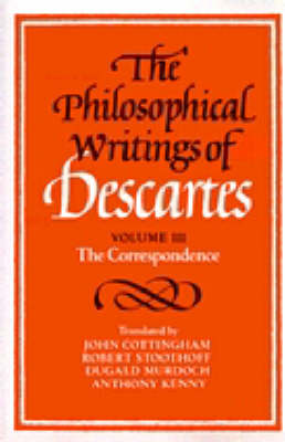 The Philosophical Writings of Descartes: Volume 3, The Correspondence: v. 3