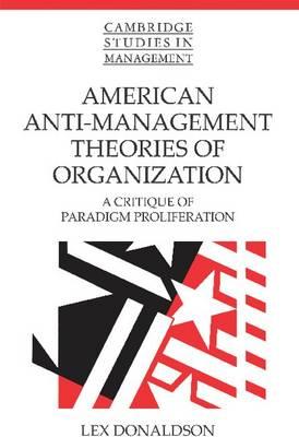 American Anti-Management Theories of Organization: A Critique of Paradigm Proliferation