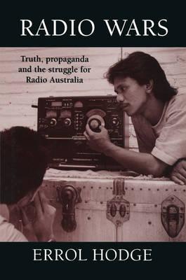Radio Wars: Truth, Propaganda and the Struggle for Radio Australia